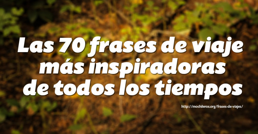 70 Frases De Amor Memorables: Las 70 Frases De Viajes Y Citas Más Inspiradoras