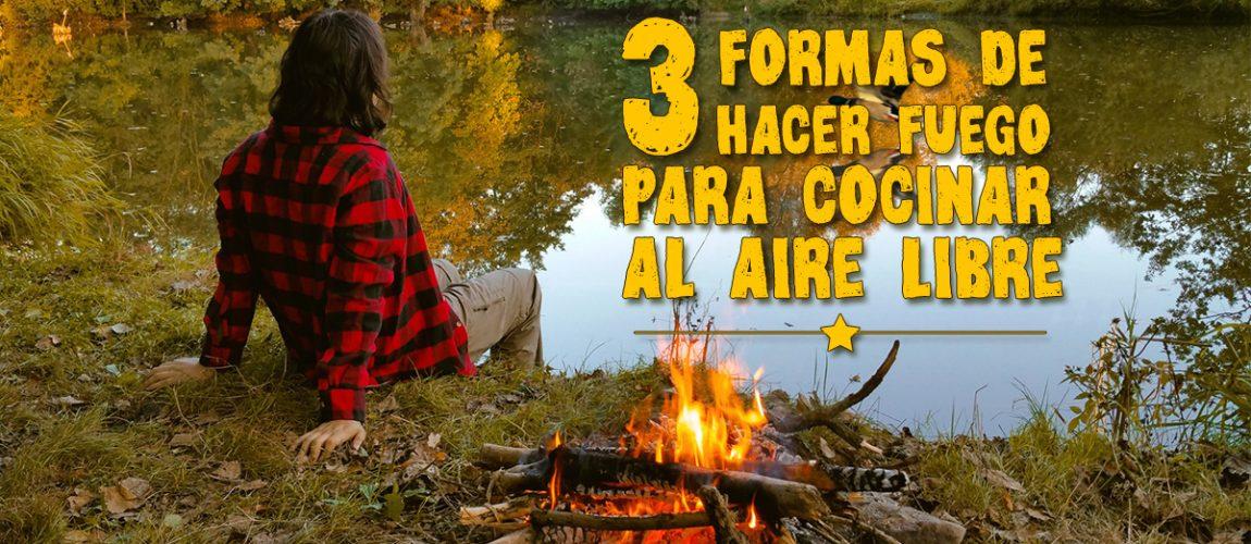 Tres formas de hacer fuego para cocinar al aire libre